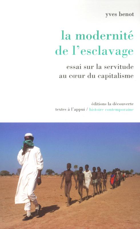 BENOT Yves (1920-2005) La modernité de l'esclavage, Essai sur la servitude au coeur du capitalisme