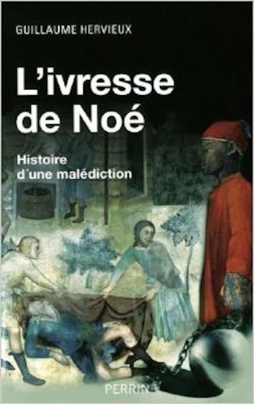 HERVIEUX Guillaume, L'ivresse de Noé, Histoire d'une malédiction