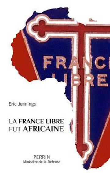 JENNINGS Eric, La France libre fut africaine