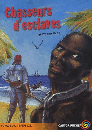 SOLET Bertrand, Chasseurs d'esclaves