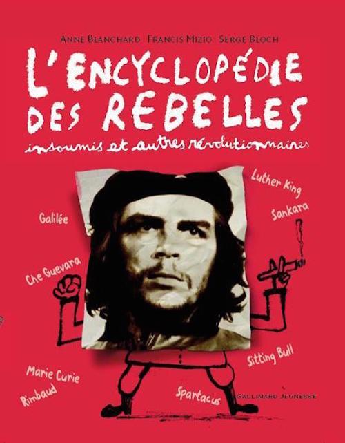 BLANCHARD Anne, MIZIO Francis et BLOCH Serge, L'Encyclopédie des rebelles insoumis et autres révolutionnaires