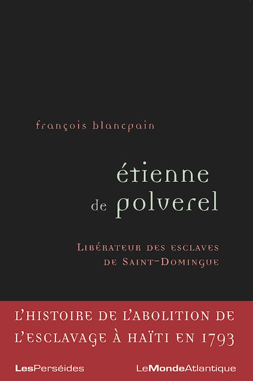 BLANCPAIN Francois - Etienne de Polverel Liberateur des esclaves de Saint-Domingue