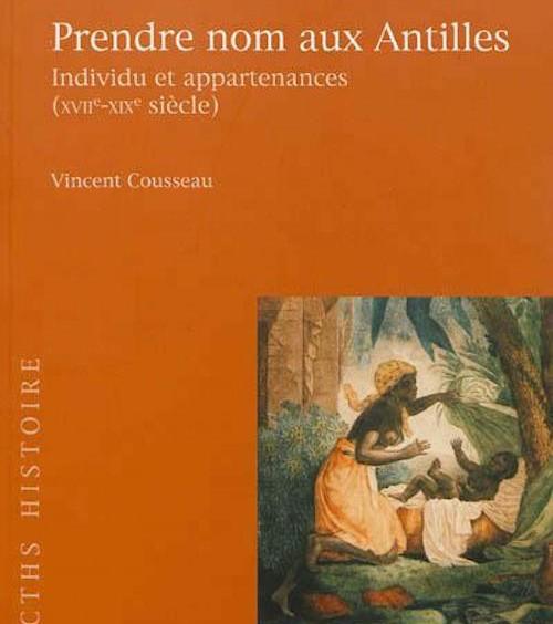 COUSSEAU Vincent, Prendre nom aux Antilles individu et appartenances XVII-XIX Siècle
