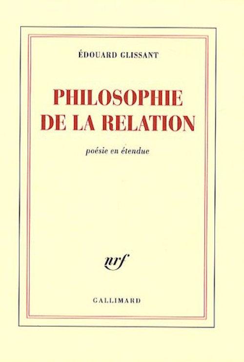 GLISSANT Edouard, Philosophie de la Relation, poésie en étendue, Ed Gallimard 2009
