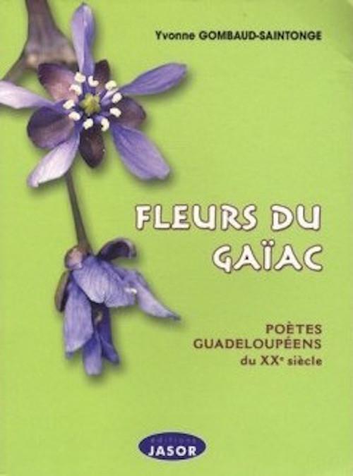 GOMBAUD-SAINTONGE Yvonne Fleurs du Gaïac, Poètes guadeloupéens du XXe siècle