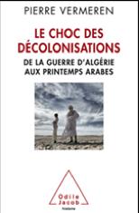 VERMEREN Pierre, Les chocs des décolonisations, De la guerre d'Algérie aux printemps arabes